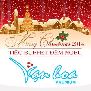 Gala Giáng Sinh - Buffet Vạn Hoa (Tặng quà Noel + Đêm Nhạc Hội)